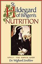 St. Hildegard of Bingen's Nutrition: Spelt - The Super Food (Hildegard of Bingen's nutrition Book 1)