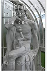 Experiments in Being Human Kindle Edition
