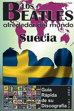 Los Beatles - Suecia - Guia Rápida De Su Discografía: Discografía A Todo Color (1963-1972) (Los Beatles Alrededor Del Mundo nº 10) (Spanish Edition)