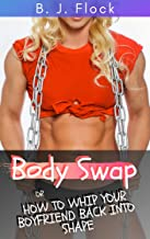 Body Swap: Or How to Whip your Boyfriend Back Into Shape (Sexy Lessons Book 6)