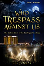 Who Trespass Against Us: The Untold Story of the Las Vegas Shooting (After Life Book 1)