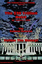 The $30 Trillion Heist: Follow The Money! (The Federal Reserve Trilogy Book 2) (English Edition)