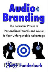 Audio Branding: The Persistent Power of Personalized Words and Music is Your Unforgettable Advantage Kindle Edition