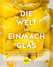 Die Welt im Einmachglas: Hausgemachtes von nah und fern – einkochen,  einlegen, fermentieren und vieles mehr (GU Themenkochbuch) (German Edition)