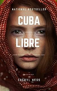 Cuba Libre: Una historia real de amor sobre escapar dentro y fuera de Cuba (Spanish Edition)