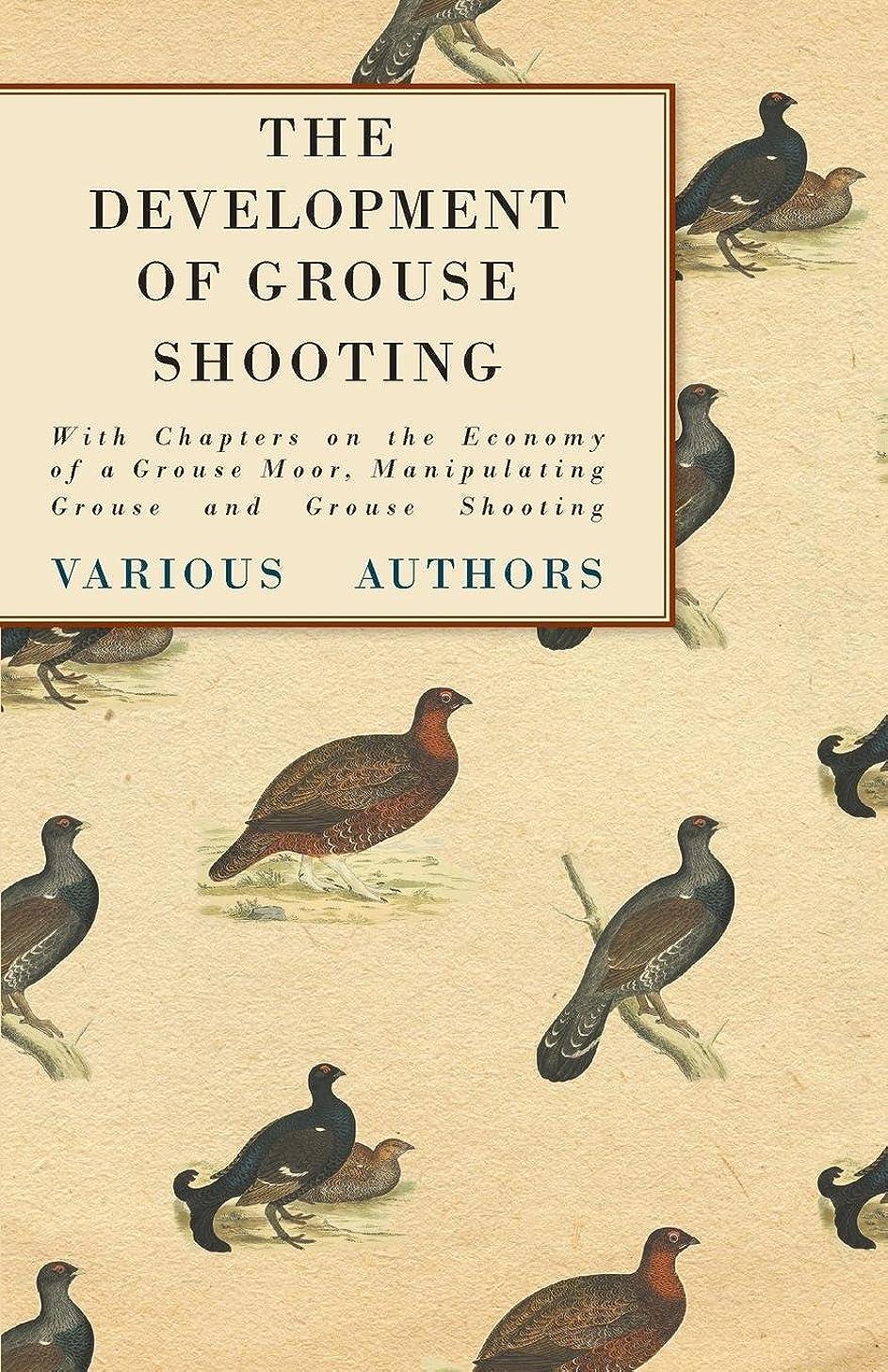 民主主義機械的作業The Development of Grouse Shooting - With Chapters on the Economy of a Grouse Moor, Manipulating Grouse and Grouse Shooting