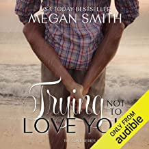 Trying Not to Love You: The Love Series, Book One