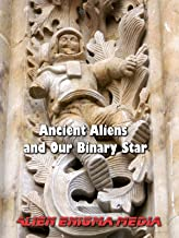 Ancient Aliens and Our Binary Star
