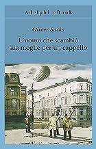 L'uomo che scambiò sua moglie per un cappello (Gli Adelphi Vol. 190) (Italian Edition)