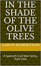 In the Shade of the Olive Trees: A Spanish Civil War Story