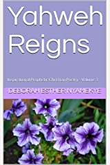 Yahweh Reigns: Inspirational Prophetic Christian Poetry - Volume 3 (Yahweh Reigns - Inspirational Prophetic Christian Poetry) Kindle Edition