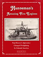 Hunneman's Amazing Fire Engines: Paul Revere's Apprentice Changed Firefighting in Colonial America (Fire Service History Series)