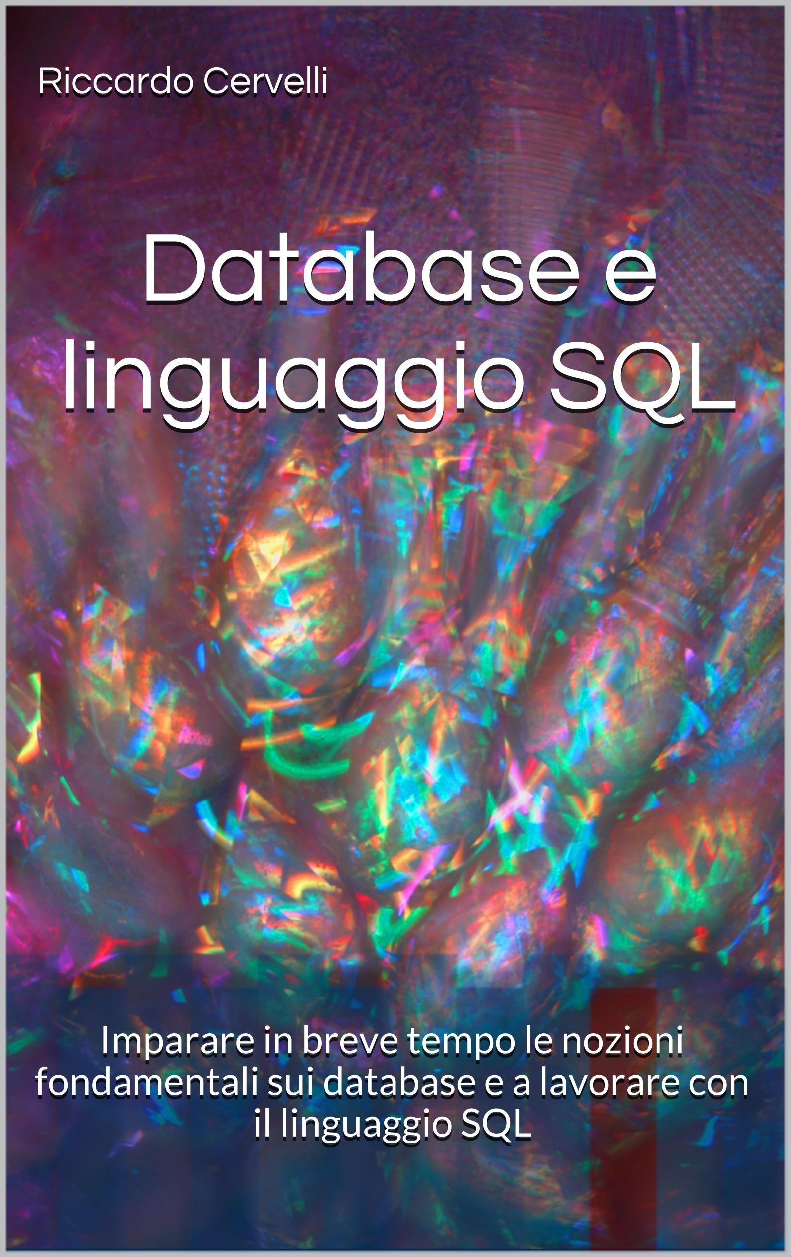 Database e linguaggio SQL: Imparare in breve tempo le nozioni fondamentali sui database e a lavorare con il linguaggio SQL, con riferimento ai sistemi ... PostgreSQL e SQL Server (Italian Edition)