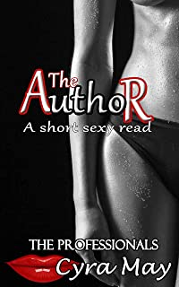 The Author: A short sexy read (The Professionals Book 1)