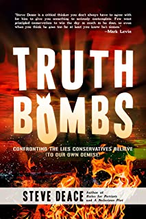 Truth Bombs: Confronting the Lies Conservatives Believe (To Our Own Demise)