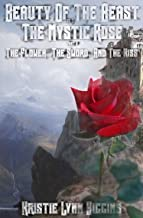 Beauty of the Beast #1 The Mystic Rose: Part A: The Flower, The Sword, And The Kiss (Beauty Of The Beast Epic Dark Fantasy Action Adventure Sword and Sorcery Novella Series)