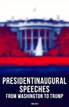 President's Inaugural Speeches: From Washington to Trump (1789-2017): The Rise and Development of America Through the Ambitions and Platforms of Elected Presidents