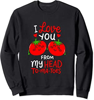 I Love You From My Head To-Ma-Toes Tomato Matching Clothes Sweatshirt
