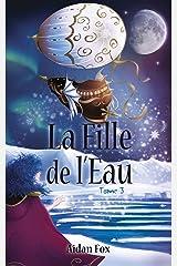 La Fille de l'Eau: Tome 3 (La Fille de l'Eau : une fantasy steampunk) Format Kindle