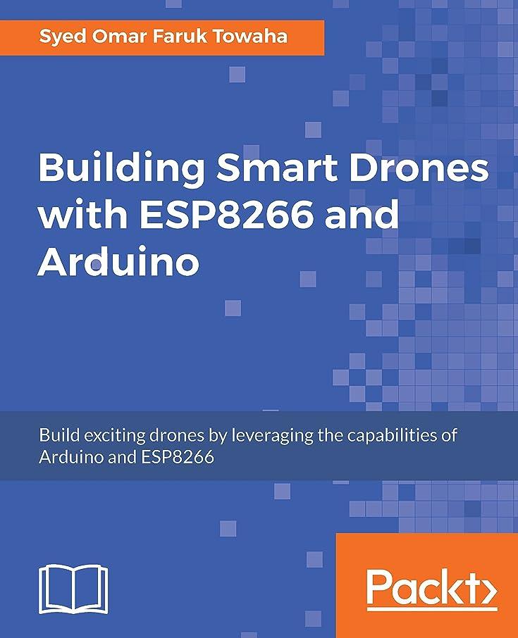 興味責キャンバスBuilding Smart Drones with ESP8266 and Arduino: Build exciting drones by leveraging the capabilities of Arduino and ESP8266 (English Edition)