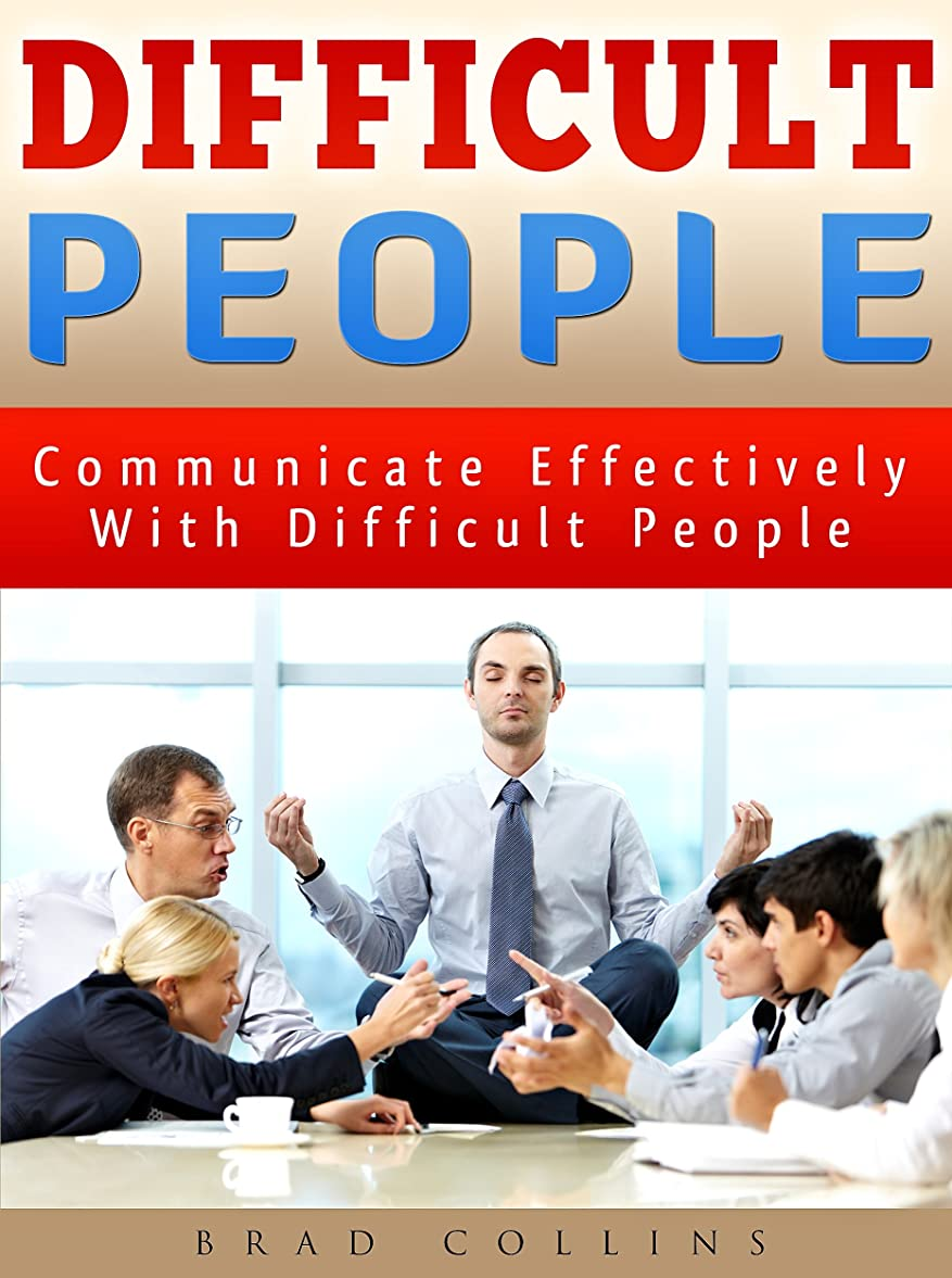 ライラックオリエンテーション炭水化物HOW TO DEAL WITH DIFFICULT PEOPLE: Learn How to Communicate Effectively with Difficult People, Improve your Communication Skills (listening skills, communication ... skills handbook) (English Edition)