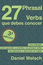 27 Phrasal Verbs Que Debes Conocer (Tercera Edición): Libro bilingüe para aprender y practicar los phrasal verbs con ejemp...