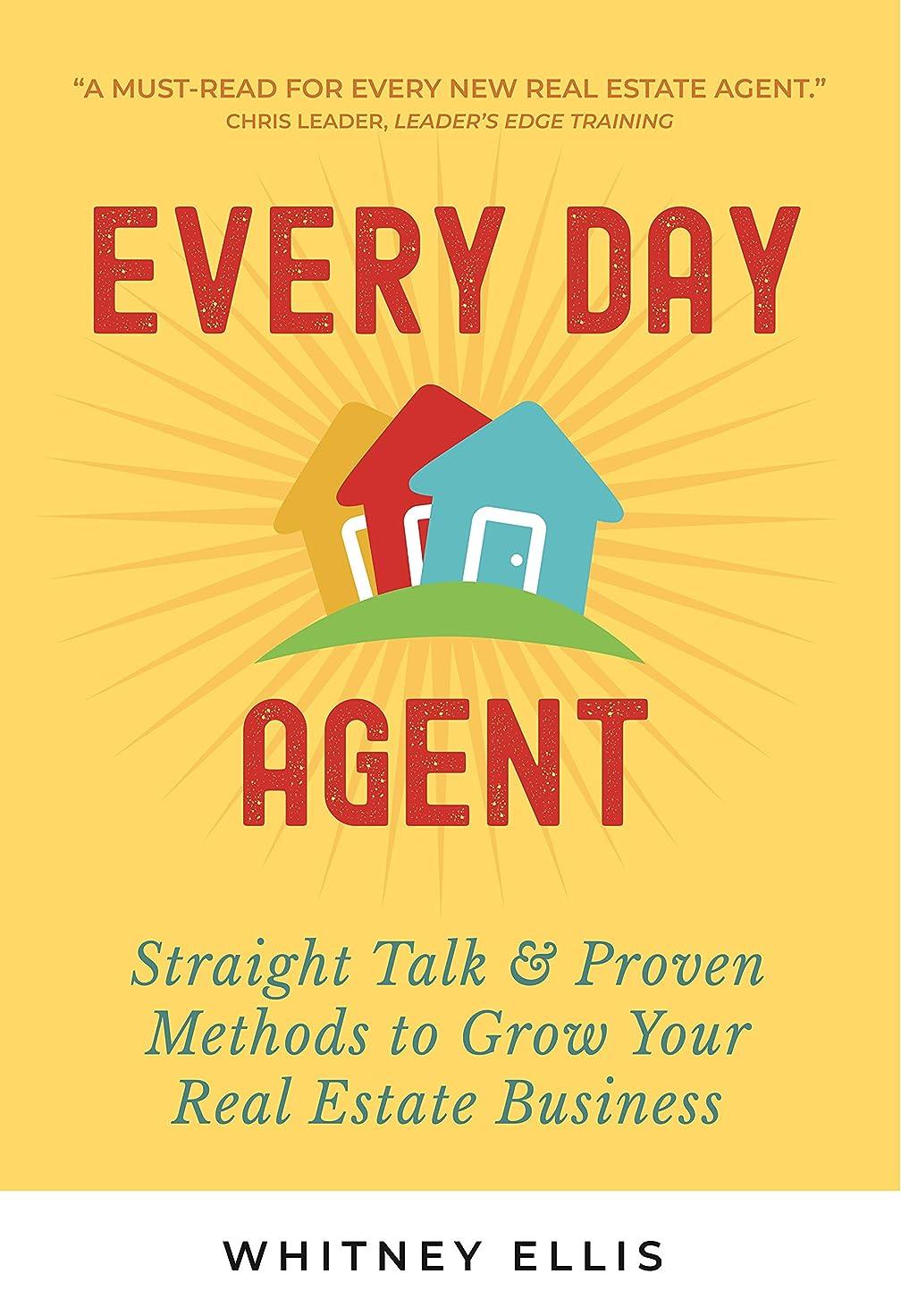 学部刺します吐き出すEvery Day Agent: Straight Talk & Proven Methods to Grow Your Real Estate Business (English Edition)