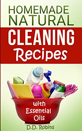 Natural Homemade Cleaning Recipes with Essential Oils: 50 Easy Homemade Cleaning Recipes for an All-Natural Healthy Home
