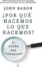 ¿Por qué hacemos lo que hacemos?: El poder del inconsciente (Spanish Edition)