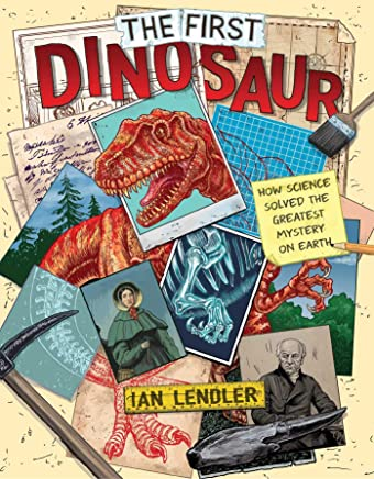 The First Dinosaur: How Science Solved the Greatest Mystery on Earth