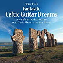 Celtic Guitar Dreams (A Wonderful Musical Journey from Celtic Places to the Irish Shore)