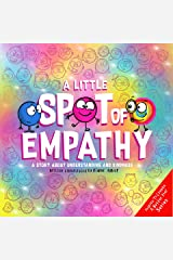 A Little SPOT of Empathy: A Story about Understanding and Kindness Kindle Edition