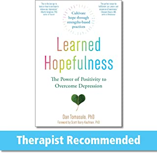 Learned Hopefulness: Harnessing the Power of Positivity to Overcome Depression, Increase Motivation, and Build Unshakable ...