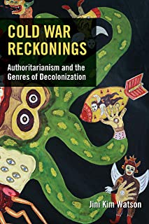 Cold War Reckonings: Authoritarianism and the Genres of Decolonization (English Edition)