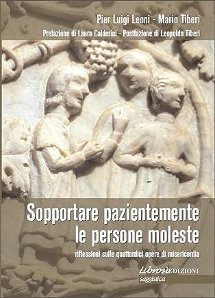 Sopportare pazientemente le persone moleste: Riflessioni sulle quattordici opere di misericordia