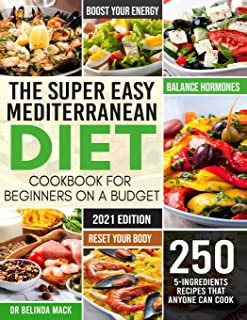 The Super Easy Mediterranean Diet Cookbook for Beginners on a Budget: 250 5-ingredients Recipes that Anyone Can Cook Reset...