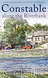 CONSTABLE ALONG THE RIVERBANK a perfect feel-good read from one of Britain's best-loved authors (Constable Nick Mystery Bo...