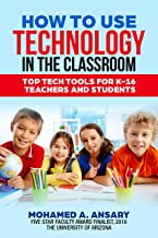 Classroom Technology: How to Use Technology in the Classroom: (2019 Classroom Technology Guide with tips and tricks) Top Tech Tools for K-16 Teachers and ... Technology in your Classroom Book 1)