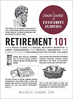 Retirement 101: From 401(K) Plans and Social Security Benefits to Asset Management and Medical Insurance, Your Complete Gu...