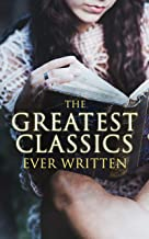 The Greatest Classics Ever Written: 120+ Beloved Books From All Over the World: The Poison Tree, Les Misérables, Hamlet, J...