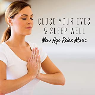 Close Your Eyes & Sleep Well: New Age Relax Music