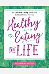 Healthy Eating for Life: An Intuitive Eating Workbook to Stop Dieting Forever Kindle Edition
