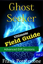 Ghost Seeker Field Guide Vol 2:The Ultimate Ghost Hunters Guide On How To Ghost Hunt For Newbies In This Field, Ghost Hunting Books That Teach You How To Use EVP Recorders During Your Ghost Hunts.