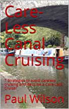 Care-Less Canal Cruising: 7 Strategies to avoid careless cruising and Become a Care-Less Cruiser