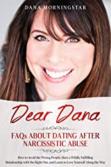 Dear Dana FAQs About Dating After Narcissistic Abuse: How to Avoid the Wrong People, Have a Wildly Fulfilling Relationship with the Right One, and Learn to Love Yourself Along the Way Kindle Edition