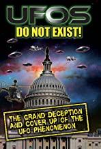 UFO's Do Not Exist! : The Grand Deception and Cover-Up of the UFO Phenomenon