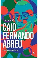 """O melhor de Caio Fernando Abreu: Contos e Crônicas (Coleção """"O melhor de"""") eBook Kindle"""