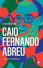 """O melhor de Caio Fernando Abreu: Contos e Crônicas (Coleção """"O melhor de"""")"""