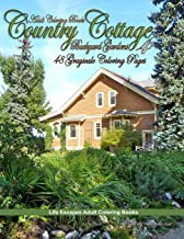 Adult Coloring Books Country Cottage Backyard Gardens 4: 48 grayscale coloring pages of country and English cottages with flower gardens and more