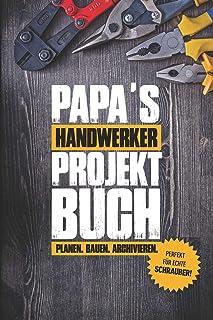 Papas Handwerker Projektbuch: Projekt Buch Für Handwerker Zum Planen Und Festhalten Ihrer Tollen Heimwerker Projekte - Zum...